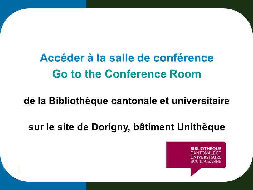 Accéder à la salle de conférence Go to the Conference Room de la Bibliothèque cantonale et universitaire sur le site de Dorigny, bâtiment Unithèque