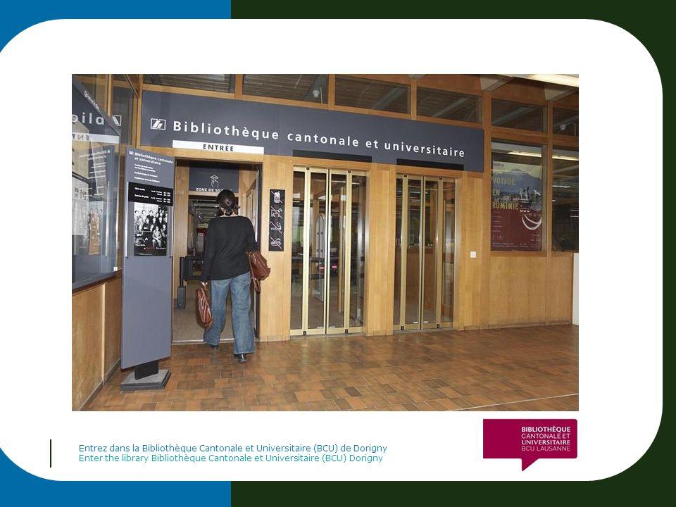 Entrez dans la Bibliothèque Cantonale et Universitaire (BCU) de Dorigny Enter the library Bibliothèque Cantonale et Universitaire (BCU) Dorigny