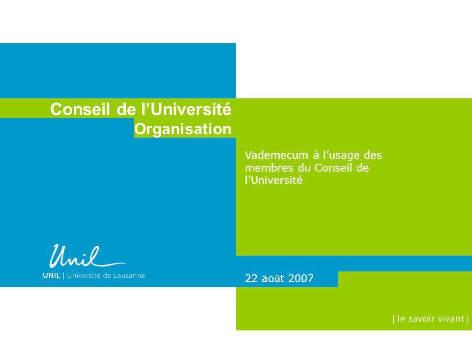 1 Vademecum à lusage des membres du Conseil de lUniversité Conseil de lUniversité Organisation 22 ao û t 2007