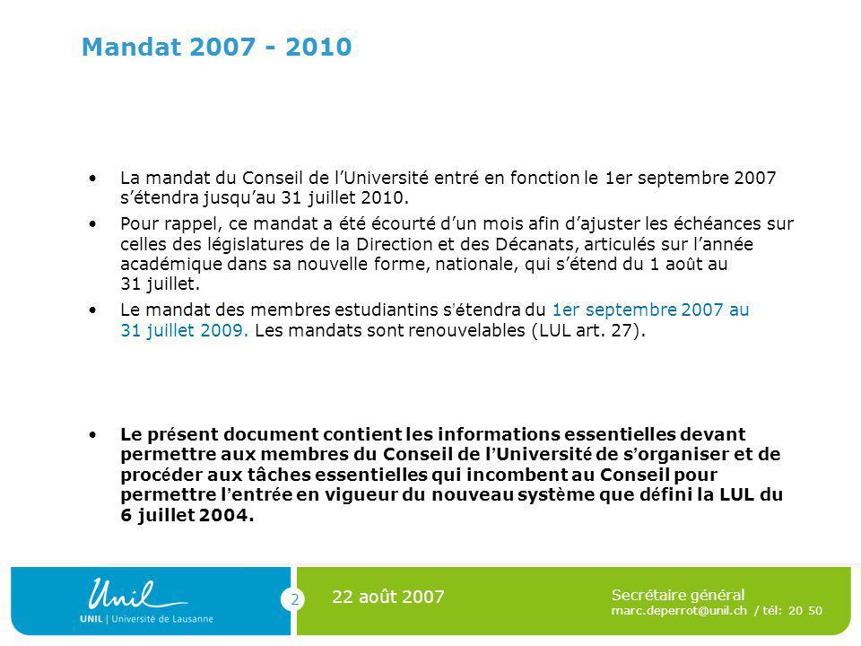 2 Secrétaire général marc.deperrot@unil.ch / tél: 20 50 Mandat 2007 - 2010 La mandat du Conseil de lUniversité entré en fonction le 1er septembre 2007 sétendra jusquau 31 juillet 2010.