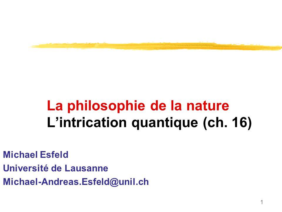 2 Les quatre principes localisation séparabilité action locale individualité Einstein Aristote (384-322 avant J.-C.) David Lewis (1941- 2001) …