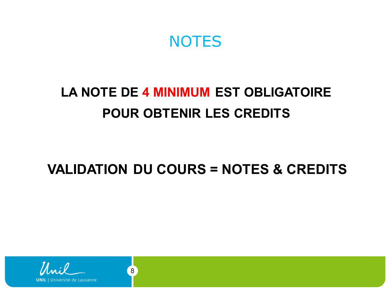 8 NOTES 8 LA NOTE DE 4 MINIMUM EST OBLIGATOIRE POUR OBTENIR LES CREDITS VALIDATION DU COURS = NOTES & CREDITS