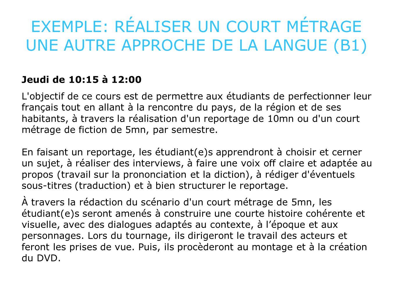 EXEMPLE: RÉALISER UN COURT MÉTRAGE UNE AUTRE APPROCHE DE LA LANGUE (B1) Jeudi de 10:15 à 12:00 L'objectif de ce cours est de permettre aux étudiants d