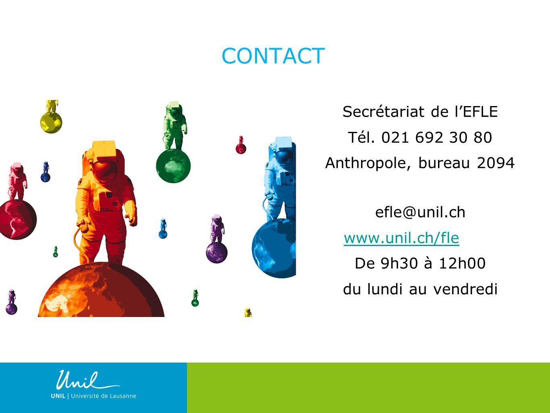 2 CONTACT Secrétariat de lEFLE Tél. 021 692 30 80 Anthropole, bureau 2094 efle@unil.ch www.unil.ch/fle De 9h30 à 12h00 du lundi au vendredi