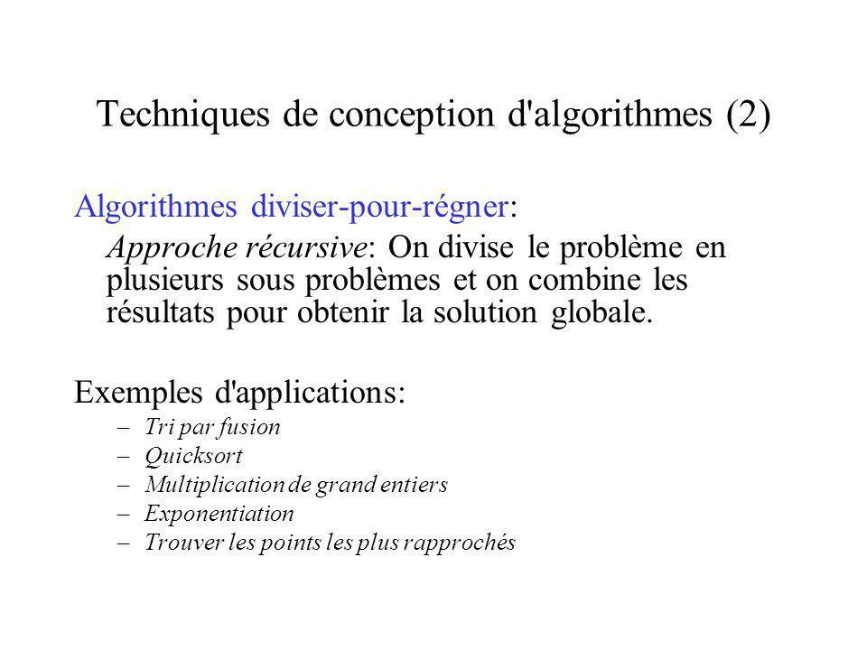 Techniques de conception d algorithmes (2) Algorithmes diviser-pour-régner: Approche récursive: On divise le problème en plusieurs sous problèmes et on combine les résultats pour obtenir la solution globale.