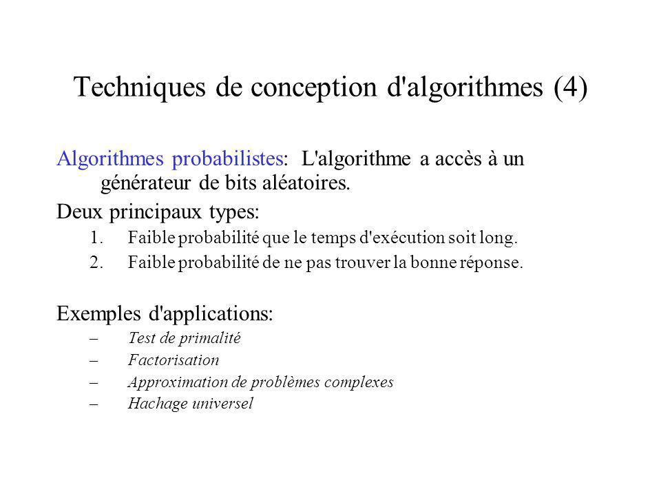 Techniques de conception d algorithmes (4) Algorithmes probabilistes: L algorithme a accès à un générateur de bits aléatoires.