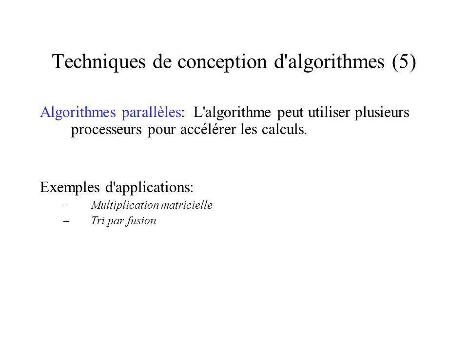 Techniques de conception d algorithmes (5) Algorithmes parallèles: L algorithme peut utiliser plusieurs processeurs pour accélérer les calculs.