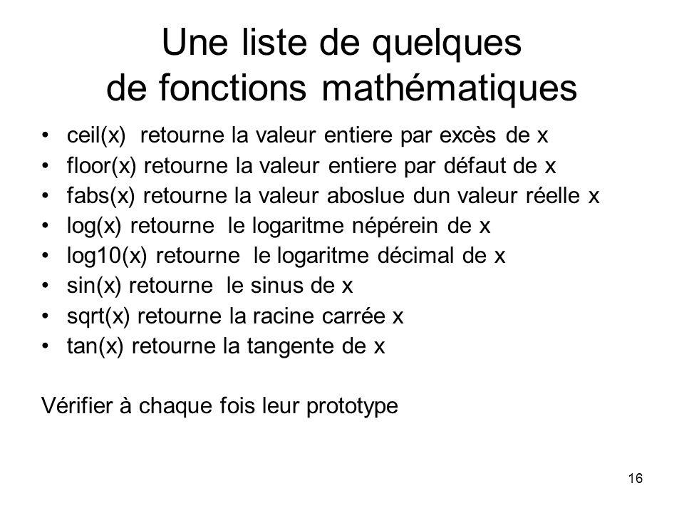 16 Une liste de quelques de fonctions mathématiques ceil(x) retourne la valeur entiere par excès de x floor(x) retourne la valeur entiere par défaut d