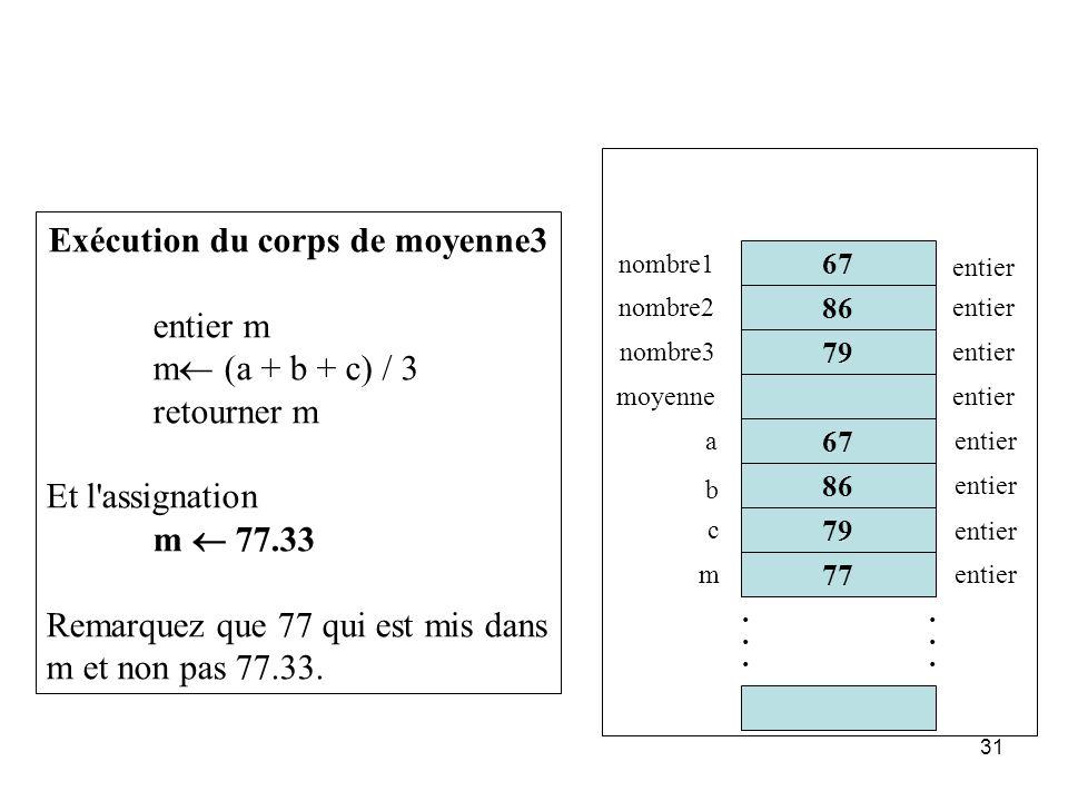 31 86 67 77 79............ 67 nombre1 nombre2 nombre3 moyenne entier Exécution du corps de moyenne3 entier m m (a + b + c) / 3 retourner m Et l'assign