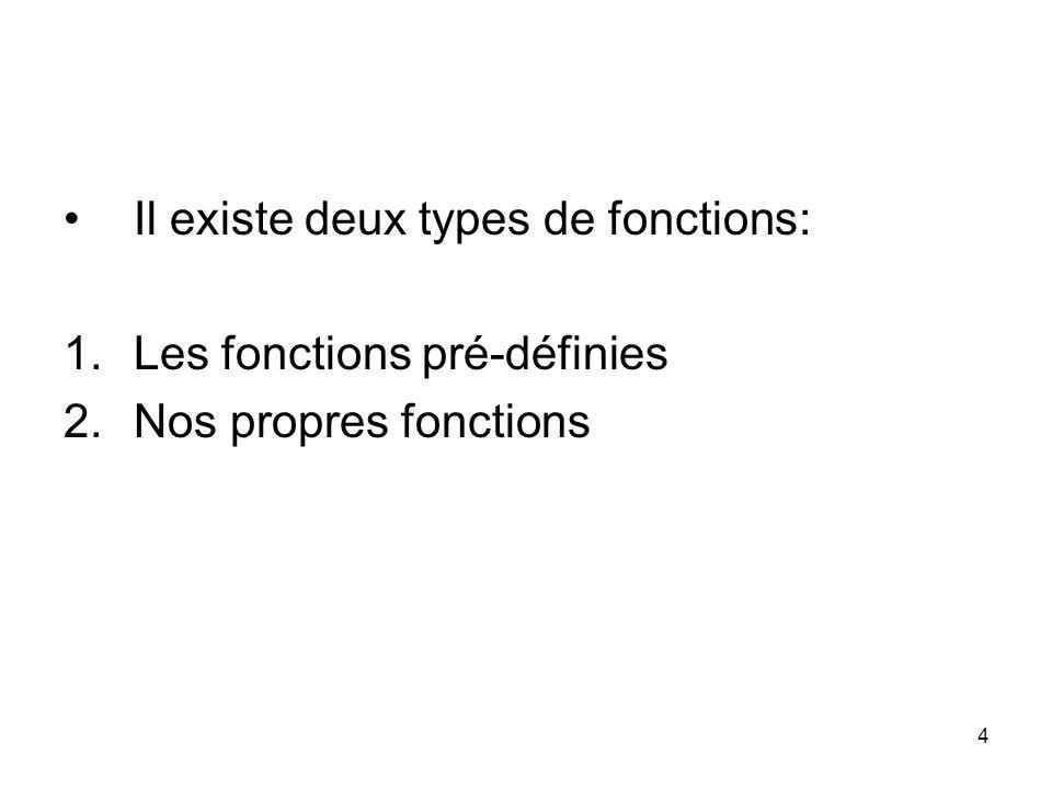 4 Il existe deux types de fonctions: 1.Les fonctions pré-définies 2.Nos propres fonctions