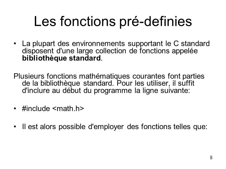 5 Les fonctions pré-definies La plupart des environnements supportant le C standard disposent d'une large collection de fonctions appelée bibliothèque