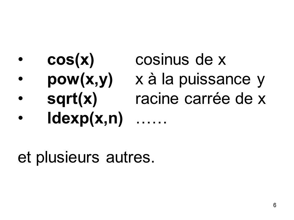 6 cos(x)cosinus de x pow(x,y)x à la puissance y sqrt(x)racine carrée de x ldexp(x,n)…… et plusieurs autres.