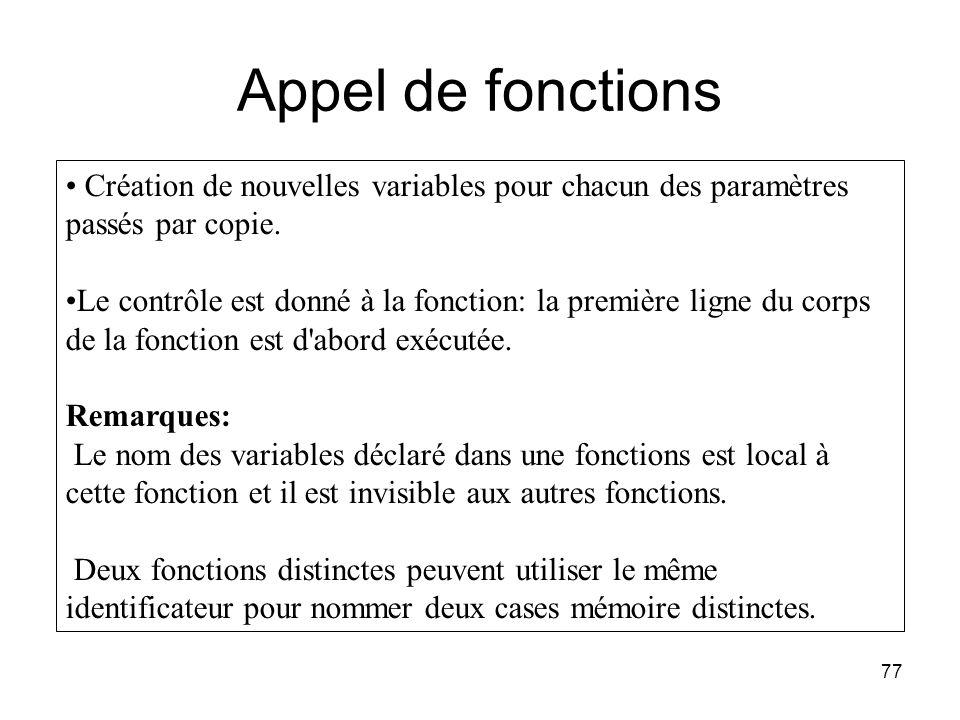 77 Appel de fonctions Création de nouvelles variables pour chacun des paramètres passés par copie. Le contrôle est donné à la fonction: la première li