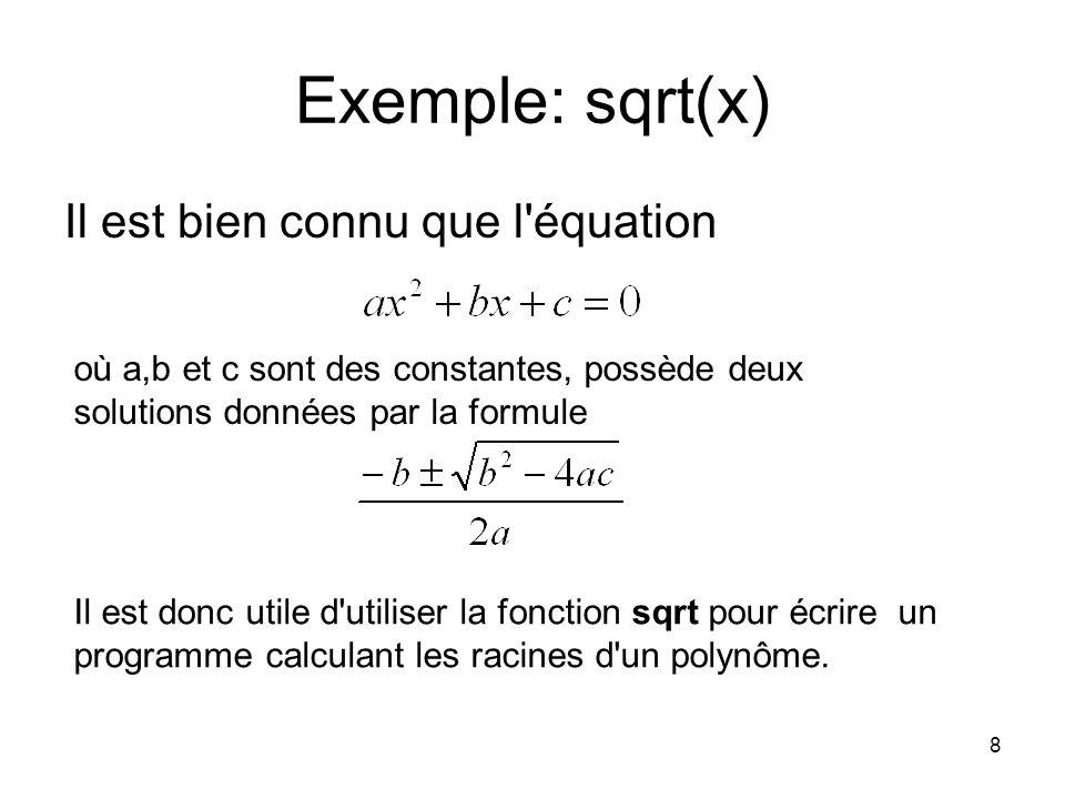 8 Exemple: sqrt(x) Il est bien connu que l'équation où a,b et c sont des constantes, possède deux solutions données par la formule Il est donc utile d