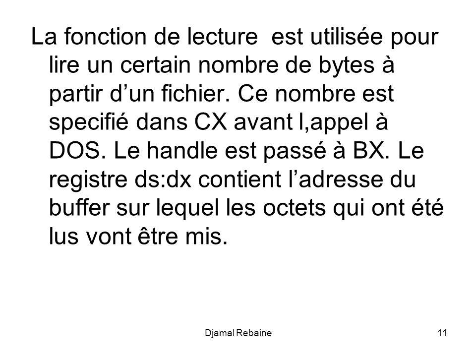 La fonction de lecture est utilisée pour lire un certain nombre de bytes à partir dun fichier. Ce nombre est specifié dans CX avant l,appel à DOS. Le