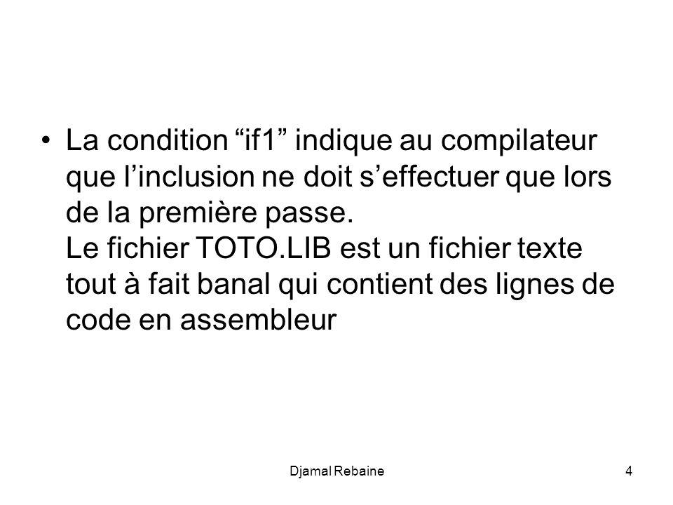 La condition if1 indique au compilateur que linclusion ne doit seffectuer que lors de la première passe. Le fichier TOTO.LIB est un fichier texte tout