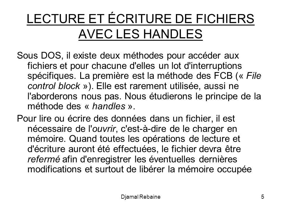 LECTURE ET ÉCRITURE DE FICHIERS AVEC LES HANDLES Sous DOS, il existe deux méthodes pour accéder aux fichiers et pour chacune d elles un lot d interruptions spécifiques.