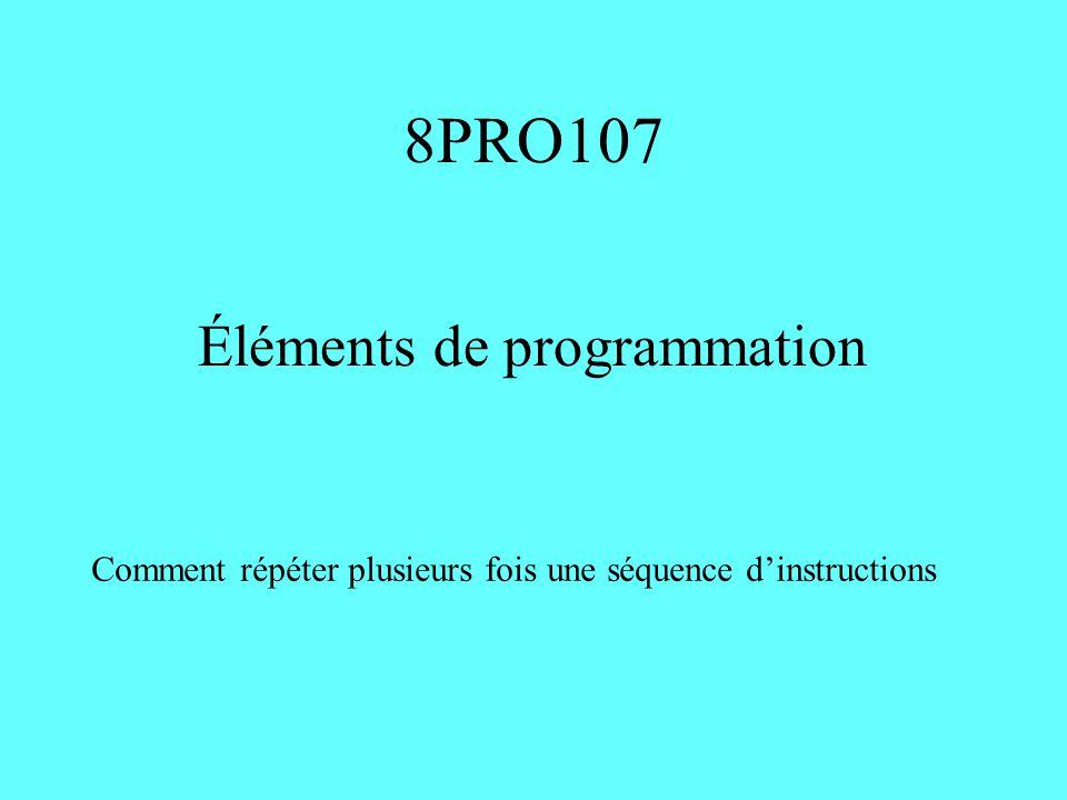 8PRO107 Éléments de programmation Comment répéter plusieurs fois une séquence dinstructions