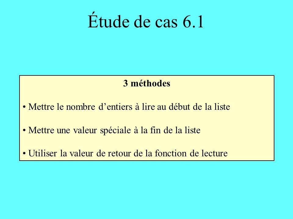 Étude de cas 6.1 3 méthodes Mettre le nombre dentiers à lire au début de la liste Mettre une valeur spéciale à la fin de la liste Utiliser la valeur d