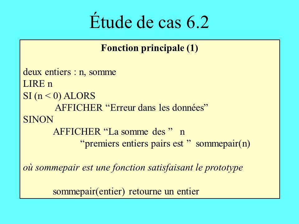 Étude de cas 6.2 Fonction principale (1) deux entiers : n, somme LIRE n SI (n < 0) ALORS AFFICHER Erreur dans les données SINON AFFICHER La somme des