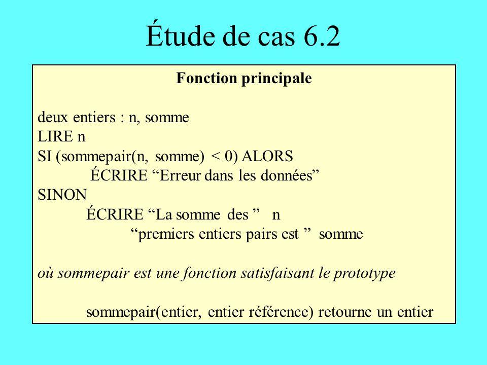 Étude de cas 6.2 Fonction principale deux entiers : n, somme LIRE n SI (sommepair(n, somme) < 0) ALORS ÉCRIRE Erreur dans les données SINON ÉCRIRE La