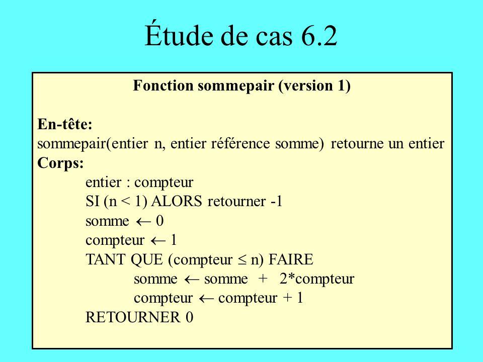 Étude de cas 6.2 Fonction sommepair (version 1) En-tête: sommepair(entier n, entier référence somme) retourne un entier Corps: entier : compteur SI (n