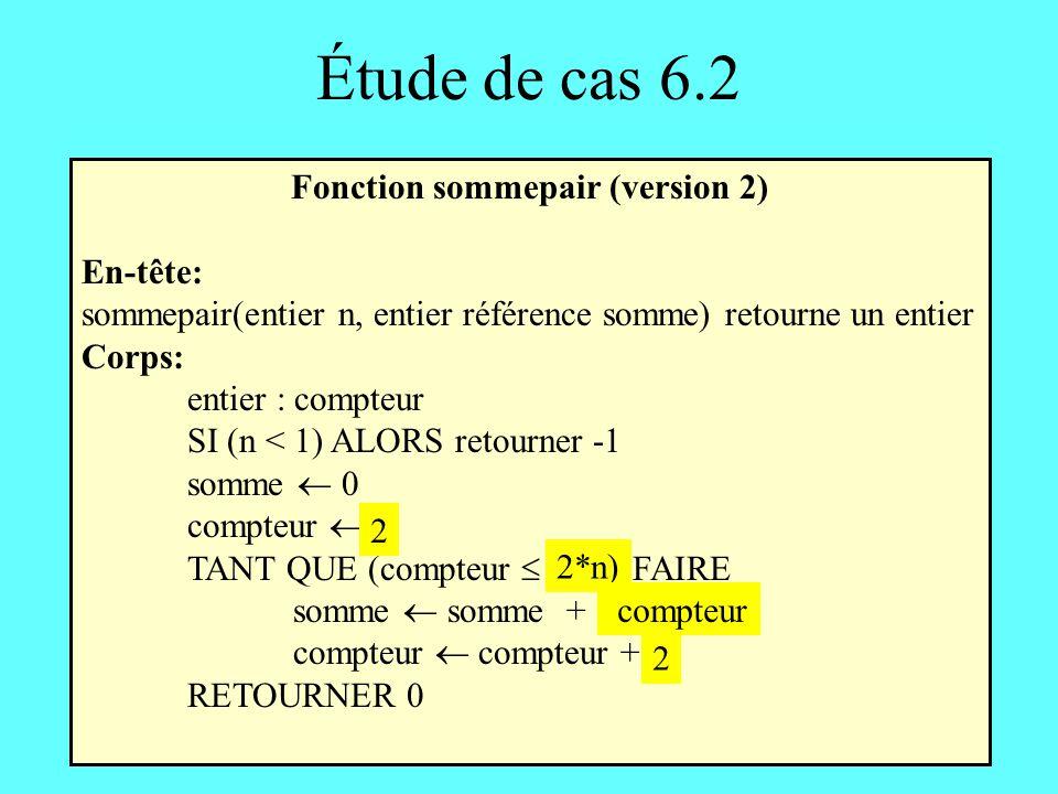 Étude de cas 6.2 Fonction sommepair (version 2) En-tête: sommepair(entier n, entier référence somme) retourne un entier Corps: entier : compteur SI (n