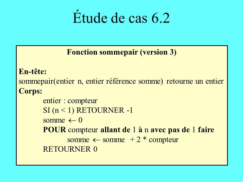 Étude de cas 6.2 Fonction sommepair (version 3) En-tête: sommepair(entier n, entier référence somme) retourne un entier Corps: entier : compteur SI (n