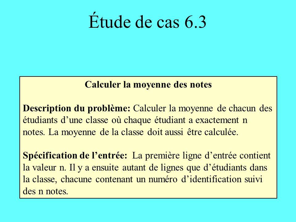 Étude de cas 6.3 Calculer la moyenne des notes Description du problème: Calculer la moyenne de chacun des étudiants dune classe où chaque étudiant a e