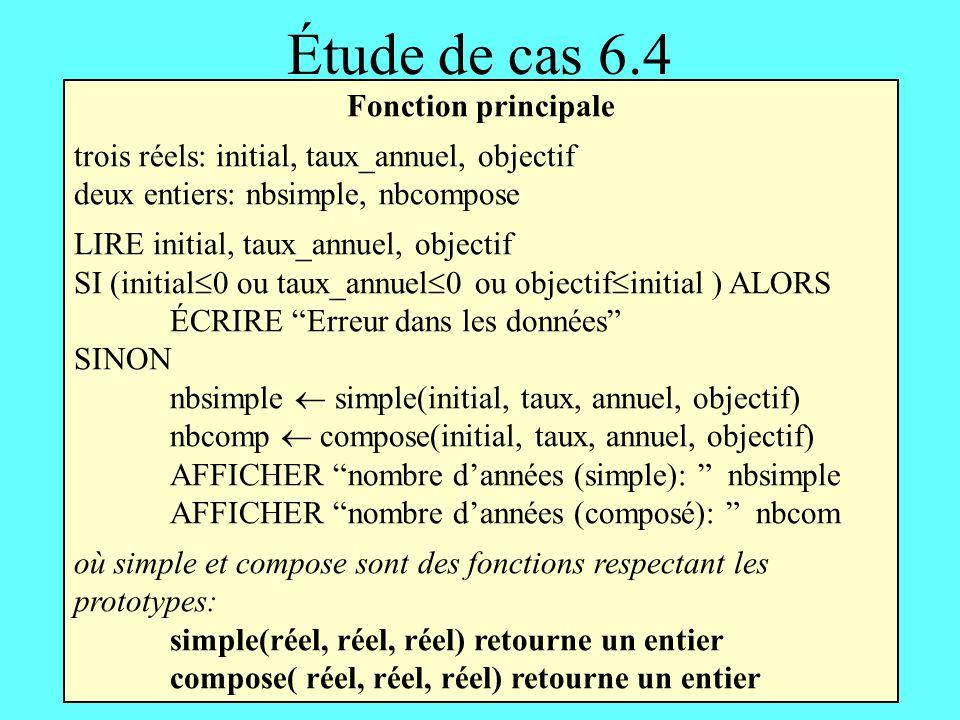 Étude de cas 6.4 Fonction principale trois réels: initial, taux_annuel, objectif deux entiers: nbsimple, nbcompose LIRE initial, taux_annuel, objectif