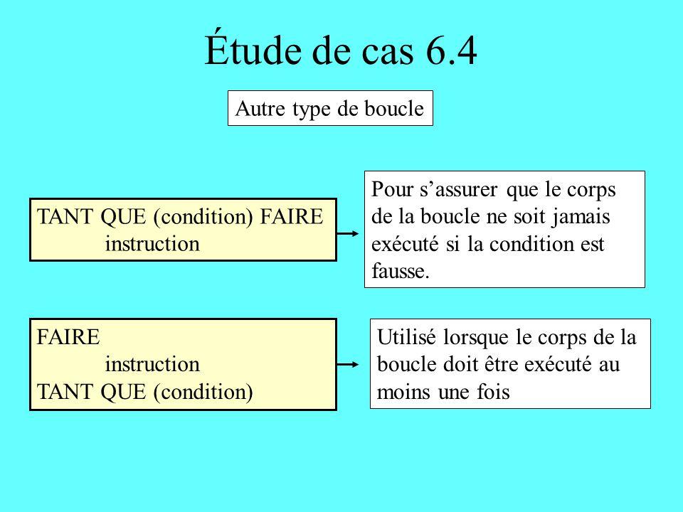 Étude de cas 6.4 TANT QUE (condition) FAIRE instruction FAIRE instruction TANT QUE (condition) Autre type de boucle Utilisé lorsque le corps de la bou