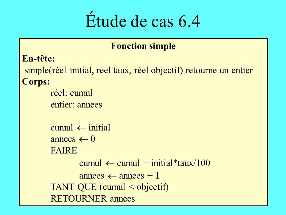 Étude de cas 6.4 Fonction simple En-tête: simple(réel initial, réel taux, réel objectif) retourne un entier Corps: réel: cumul entier: annees cumul in
