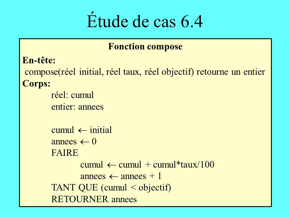 Étude de cas 6.4 Fonction compose En-tête: compose(réel initial, réel taux, réel objectif) retourne un entier Corps: réel: cumul entier: annees cumul