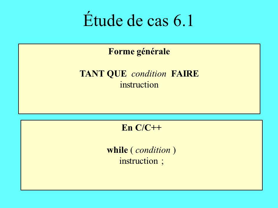 Fonction principale entiers somme, nombre entier fini somme 0 fini 1 TANT QUE (fini 0) FAIRE LIRE nombre SI (nombre = valeur_spéciale) ALORS fini 0 SINON somme somme + nombre AFFICHER somme Mis à 0 après avoir lu la valeur spéciale Méthode 2 Étude de cas 6.1