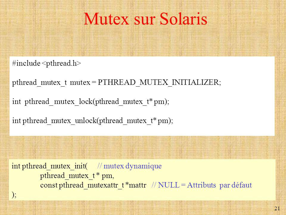 21 Mutex sur Solaris #include pthread_mutex_t mutex = PTHREAD_MUTEX_INITIALIZER; int pthread_ mutex_lock(pthread_mutex_t* pm); int pthread_mutex_unloc