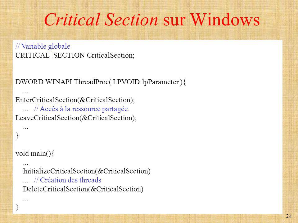 24 Critical Section sur Windows // Variable globale CRITICAL_SECTION CriticalSection; DWORD WINAPI ThreadProc( LPVOID lpParameter ){...
