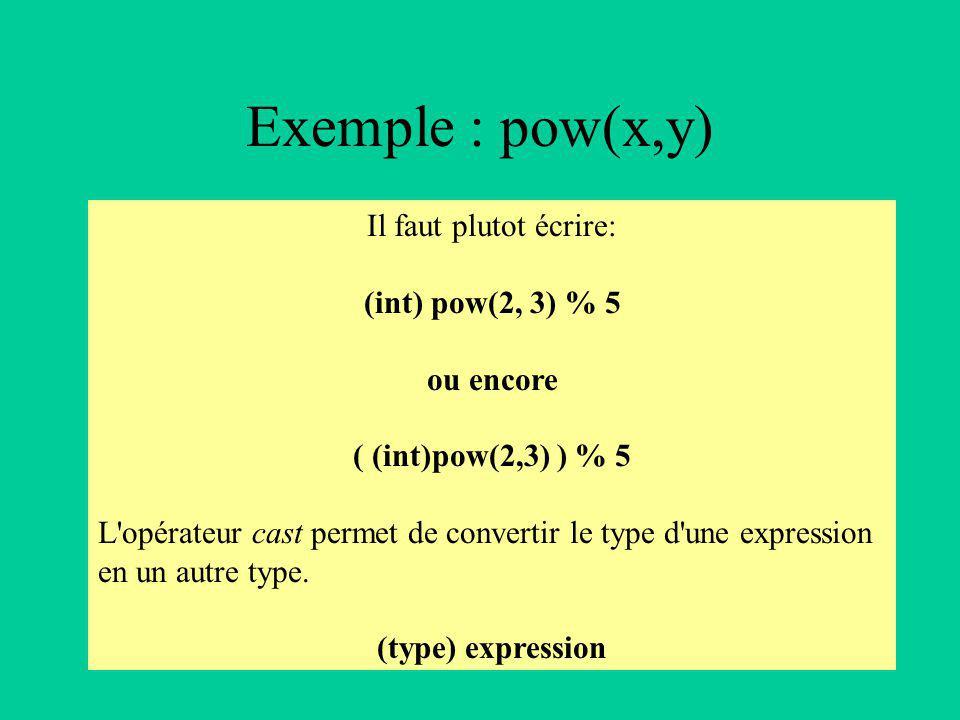 Il faut plutot écrire: (int) pow(2, 3) % 5 ou encore ( (int)pow(2,3) ) % 5 L opérateur cast permet de convertir le type d une expression en un autre type.