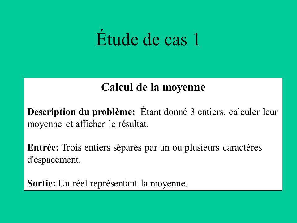 Étude de cas 1 Calcul de la moyenne Description du problème: Étant donné 3 entiers, calculer leur moyenne et afficher le résultat.