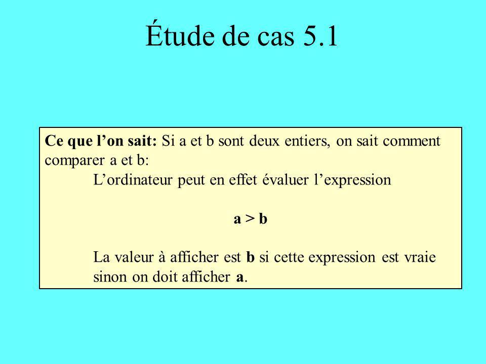 Étude de cas 5.2 Fonction max3: forme courante En-tête: max3 (entier a, entier b, entier c) retourne un entier Corps: SI (a est la plus grande des trois valeurs) ALORS retourner a SINON SI (b est la plus grande des trois valeurs) ALORS retourner b SINON retourner c