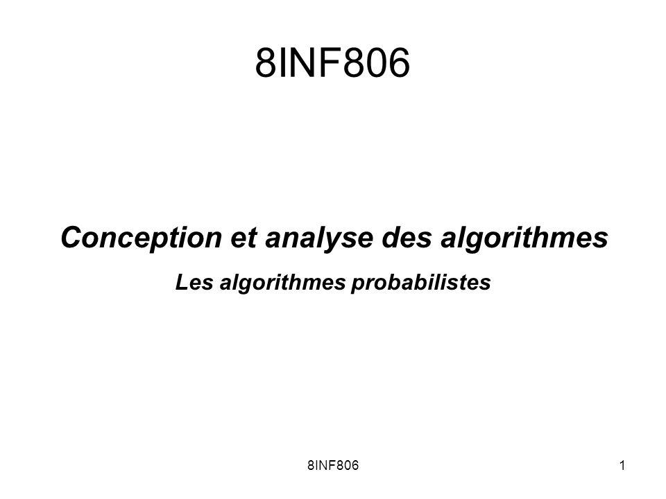 8INF80622 Probabiliste vs déterministe Si un algorithme probabiliste A donne toujours une bonne réponse et fonctionne toujours en temps polynomial alors on peut remplacer cet algorithme par un algorithme déterministe B qui fonctionne aussi en temps polynomial.