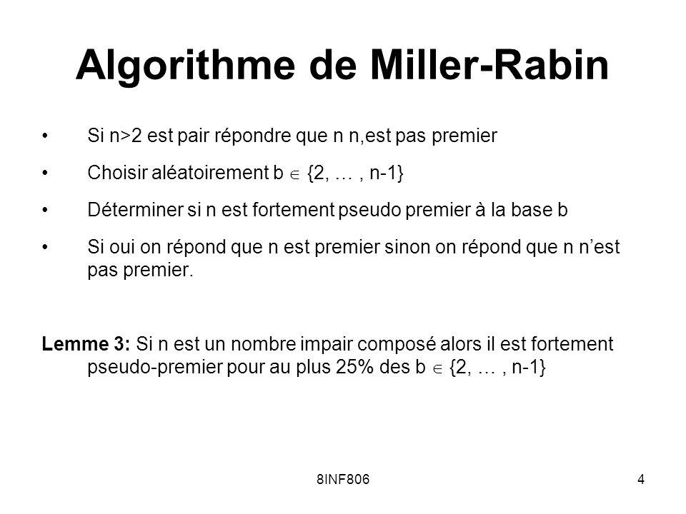 8INF8064 Algorithme de Miller-Rabin Si n>2 est pair répondre que n n,est pas premier Choisir aléatoirement b {2, …, n-1} Déterminer si n est fortement pseudo premier à la base b Si oui on répond que n est premier sinon on répond que n nest pas premier.