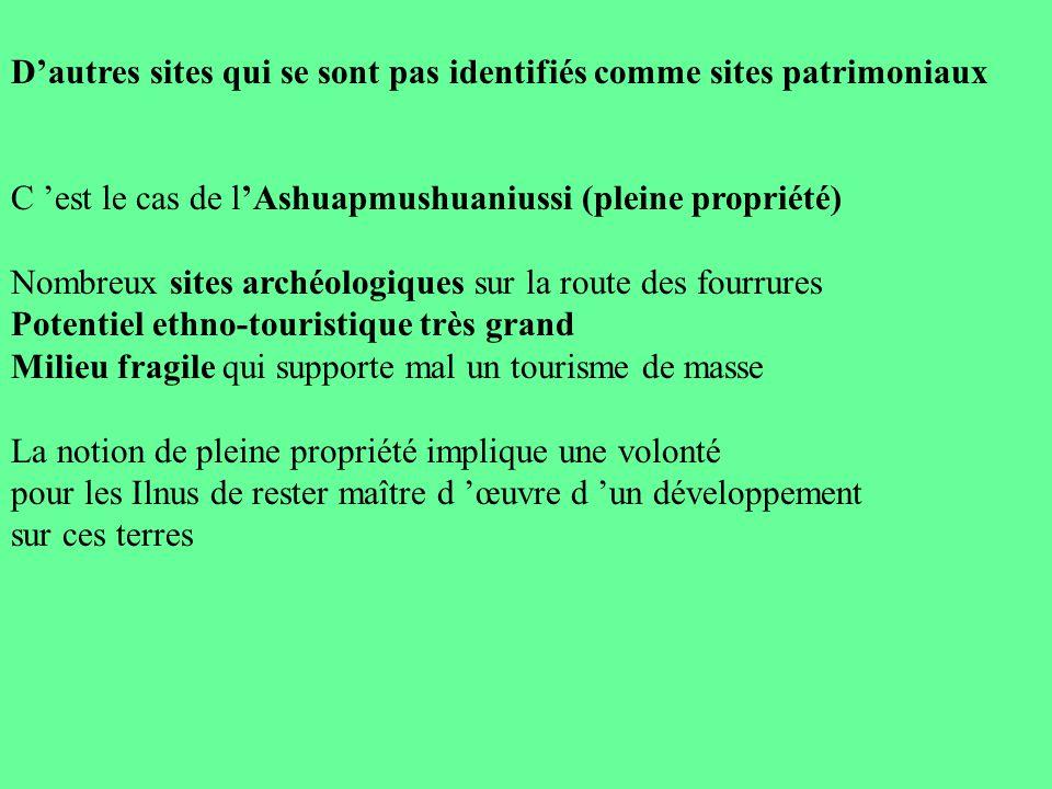 Dautres sites qui se sont pas identifiés comme sites patrimoniaux C est le cas de lAshuapmushuaniussi (pleine propriété) Nombreux sites archéologiques
