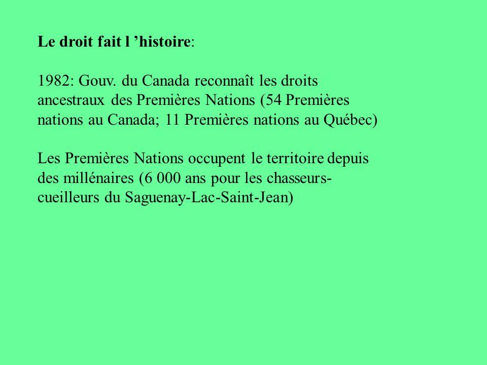 Le droit fait l histoire: 1982: Gouv. du Canada reconnaît les droits ancestraux des Premières Nations (54 Premières nations au Canada; 11 Premières na