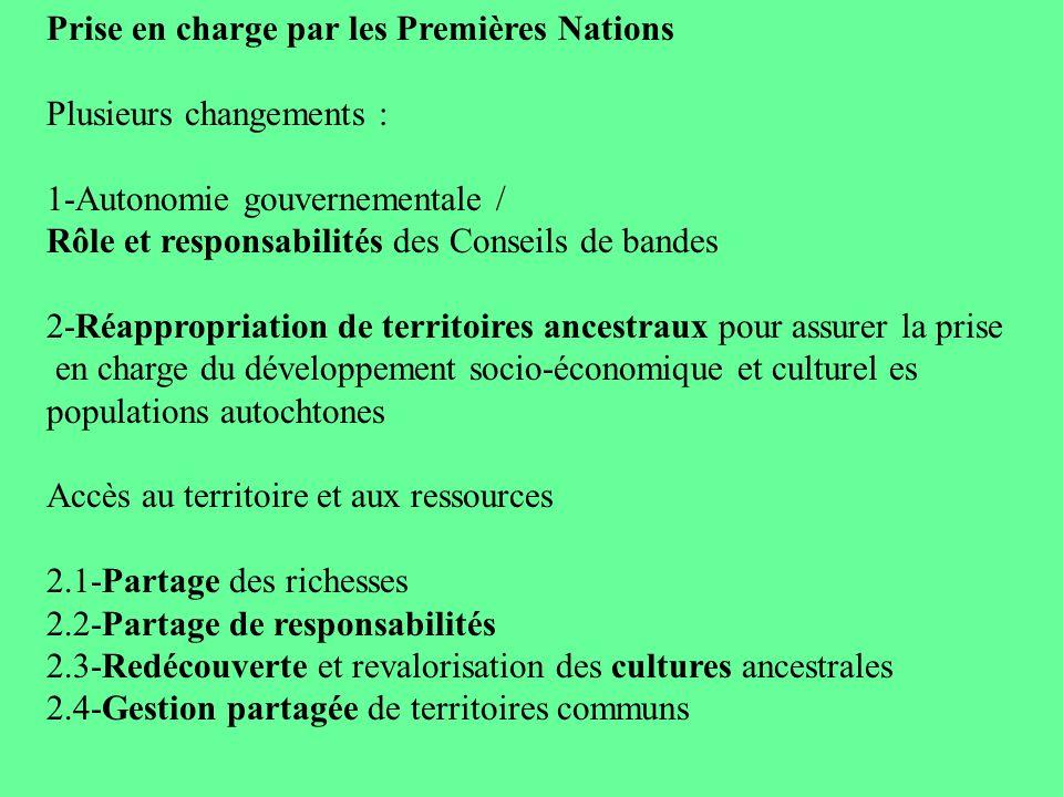 Prise en charge par les Premières Nations Plusieurs changements : 1-Autonomie gouvernementale / Rôle et responsabilités des Conseils de bandes 2-Réapp