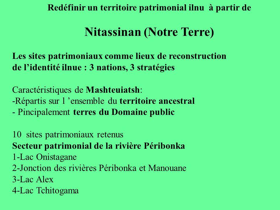 Redéfinir un territoire patrimonial ilnu à partir de Nitassinan (Notre Terre) Les sites patrimoniaux comme lieux de reconstruction de lidentité ilnue