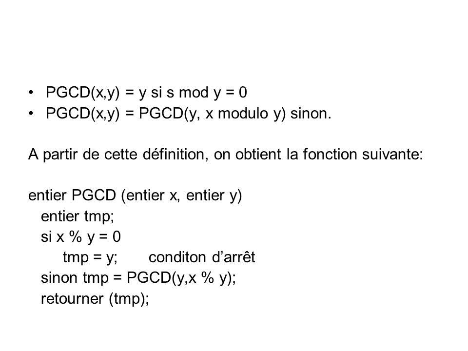 PGCD(x,y) = y si s mod y = 0 PGCD(x,y) = PGCD(y, x modulo y) sinon.