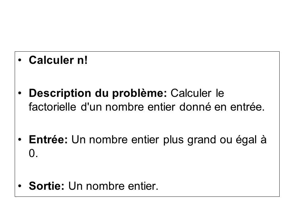 Calculer n. Description du problème: Calculer le factorielle d un nombre entier donné en entrée.