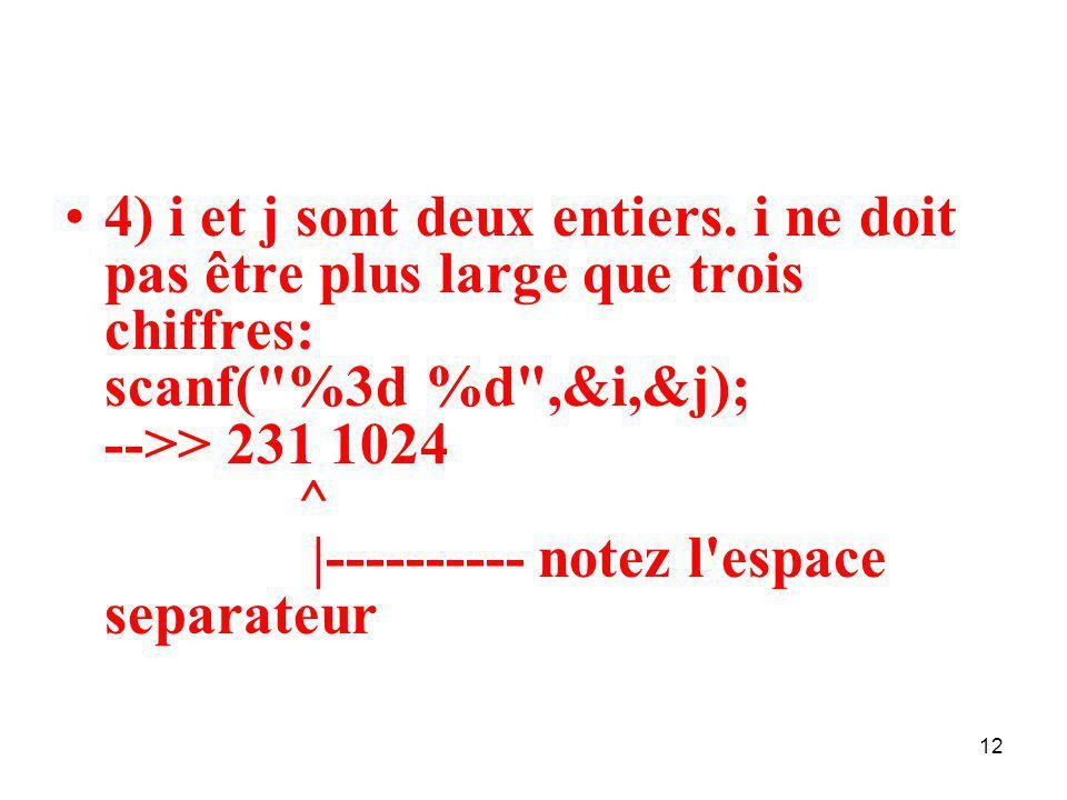 12 4) i et j sont deux entiers. i ne doit pas être plus large que trois chiffres: scanf(