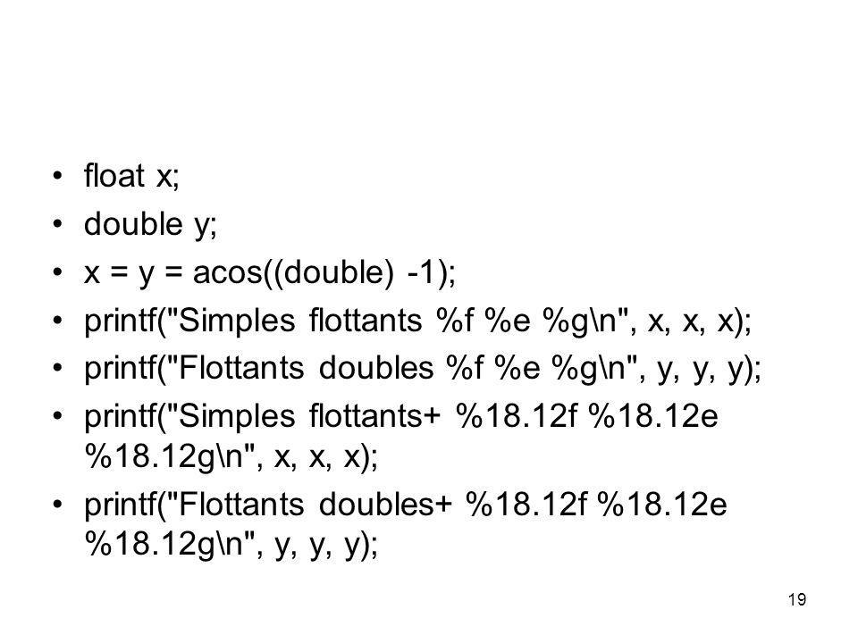 19 float x; double y; x = y = acos((double) -1); printf(