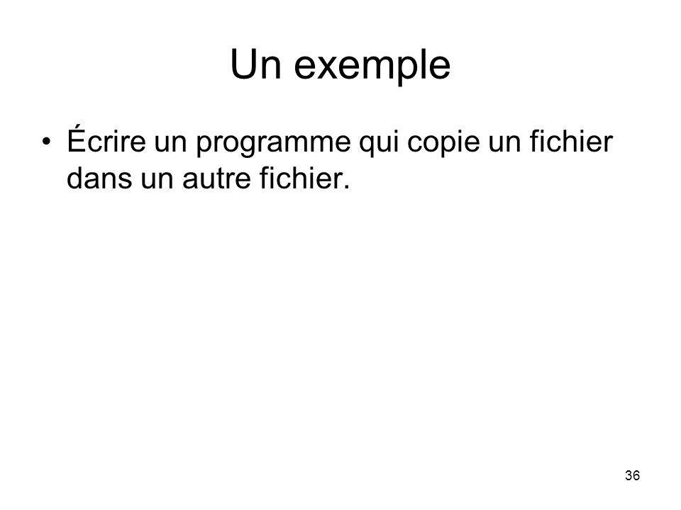 36 Un exemple Écrire un programme qui copie un fichier dans un autre fichier.